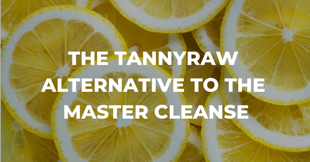 The TannyRaw Alternative to the Master Cleanse