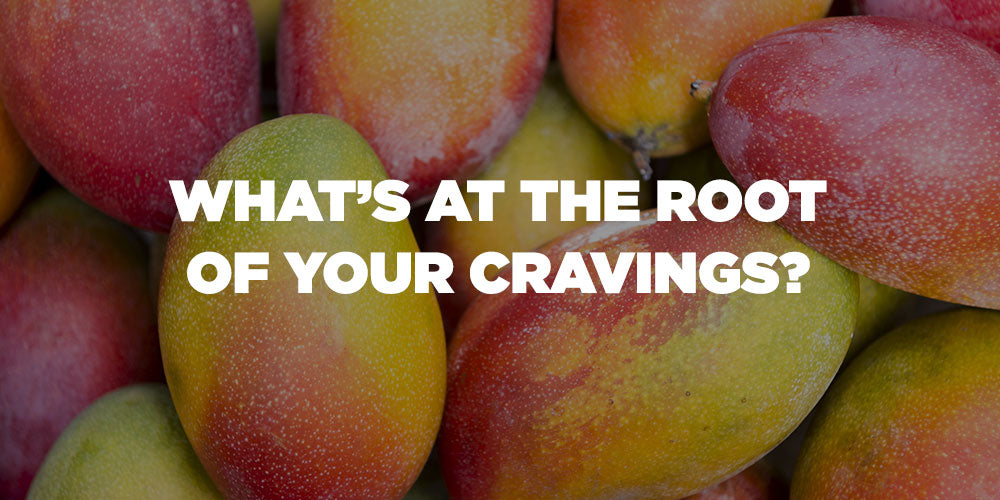 What's Really At The Root Of Your Cravings?