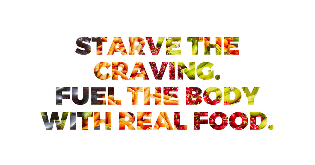 Starve the Craving. Fuel the Body.