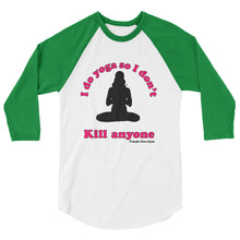I do yoga so I don't kill people 3/4 sleeve raglan shirt