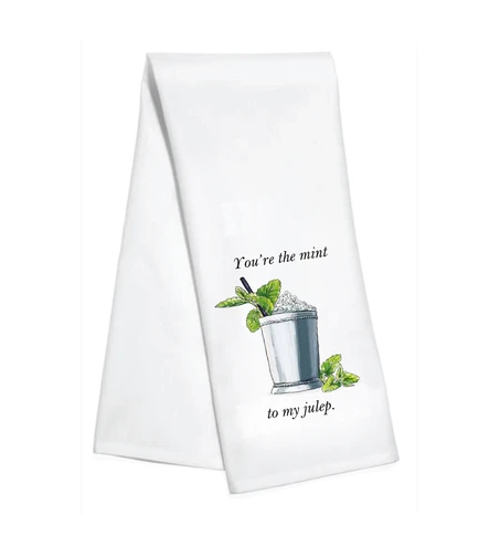 You're the Mint to my Julep Kitchen Towel