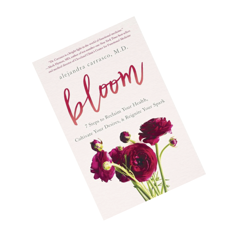 Bloom: Reclaim Your Health, Cultivate Your Desires, & Reignite Your Spark