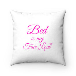 Bed is my True Love - Faux Suede Square Pillow