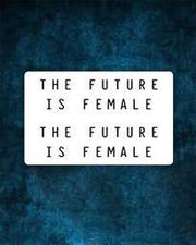"""The Future Is Female"" Tattoo"
