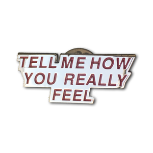 Tell Me How You Really Feel - metal pin