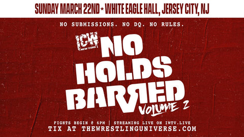 ICW No Holds Barred Vol 2. Sun March 22nd Jersey City - Choose GA/Front Row Balcony/Stage