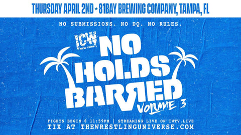 ICW No Holds Barred Vol 3 | GENERAL ADMISSION TIX Tampa, FL Thurs April 2nd