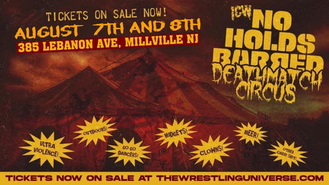 ICW No Holds Barred Vol 4 DEATHMATCH CIRCUS Fri/Sat Aug 7/8th @ 8PM Millville, NJ CHOOSE (2nd Row/3rd Row/GA or Fri Night Only/Sat Night Only GA )