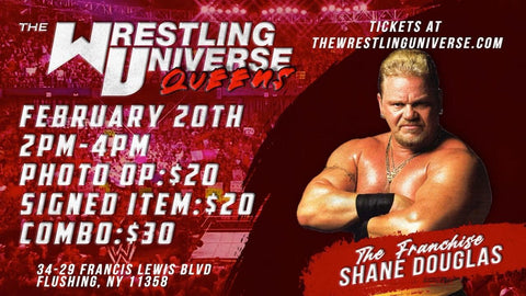 "Meet & Greet with ""The Franchise"" Shane Douglas Sat Feb 20th from 2-4PM TIX NOT MAILED (CHOOSE COMBO $30/SIGNED ITEM $20/PHOTO OP $20)"