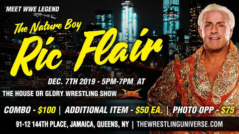 Meet WWE Legend The Nature Boy Ric Flair Sat Dec 7th 5-7PM CHOOSE COMBO/PHOTO OPP (MUST HAVE TICKET FOR HOUSE OF GLORY  SHOW ALSO)