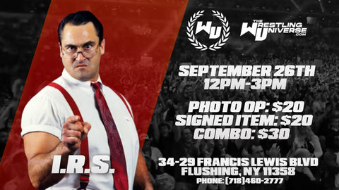 In-Store Meet & Greet with IRS (Mike Rotunda) Sat Sept 26th from 12-3PM TIX NOT MAILED (CHOOSE COMBO $30/SIGNED ITEM $20/PHOTO OP $20)