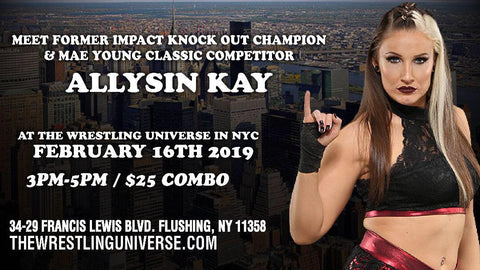 Meet Former Impact Knockout Champion & Mae Young Classic Competitor Allysin Kay Sat Feb 16th 3PM-5PM COMBO