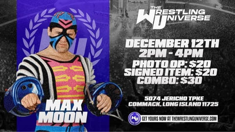 Long Island Store Meet & Greet with Max Moon Sat Dec 12th from 2-4PM TIX NOT MAILED (CHOOSE COMBO $30/SIGNED ITEM $20/PHOTO OP $20)