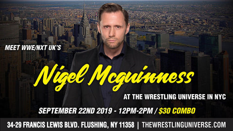 Meet WWE/NXT UK'S Nigel Mcguinness Sun Sept 22nd From 12-2PM COMBO (TIX NOT MAILED)