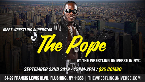 Meet Wrestling Superstar The Pope Sun Sept 22nd From 12PM-2PM COMBO (TICKETS NOT MAILED)