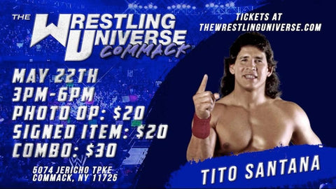 Long Island Store Meet & Greet with Tito Santana Sat May 22nd from 3-6PM TIX NOT MAILED (CHOOSE COMBO $30/AUTO $20/PHOTO OP $20)