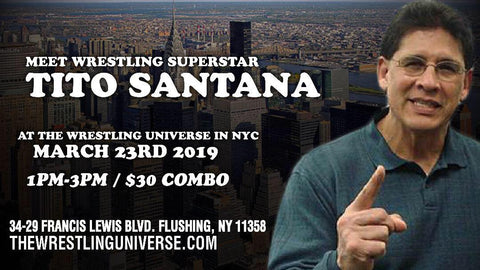Meet Wrestling Superstar Tito Santana Sat March 23rd 12th From 1PM-3PM COMBO (TICKETS NOT MAILED)