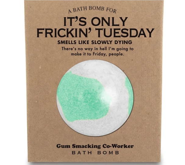 "It's Only Frickin' Tuesday Bath Bomb ""Smells like slowly dying."""
