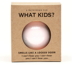 "What Kids? Bath Bomb ""Smells like a locked door."""