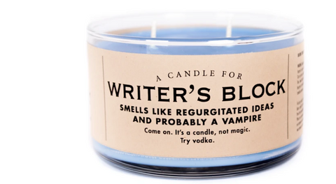 "Writers Block Candle ""Smells like regurgitated ideas and probably a vampire."""