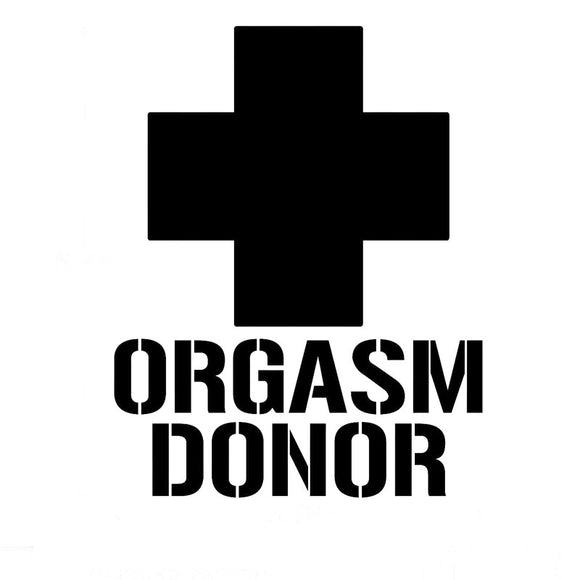 Orgasm Donor Funny Window Stickers