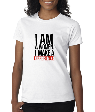 Image of I Am A Women. I Make A Difference  Tee