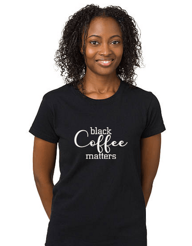 Image of Black Coffee Matters, Script - LifeSpirit | Sidi Life Products - T- Shirts - #collection_type#