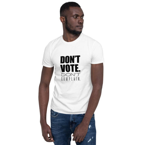 Don't Vote Don't Complain Unisex T-Shirt - LifeSpirit | Sidi Life Products - T- Shirts - #collection_type#