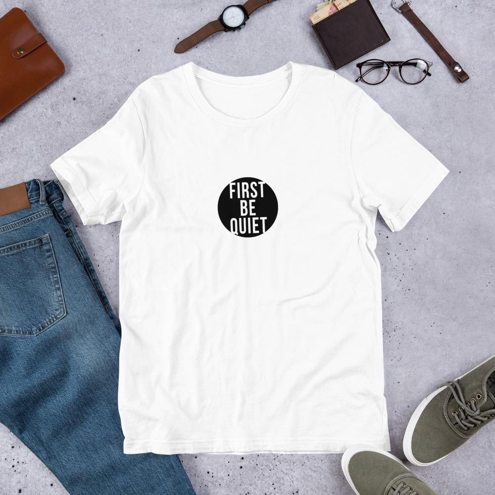 First Be Quiet Unisex - LifeSpirit | Sidi Life Products - T- Shirts - #collection_type#
