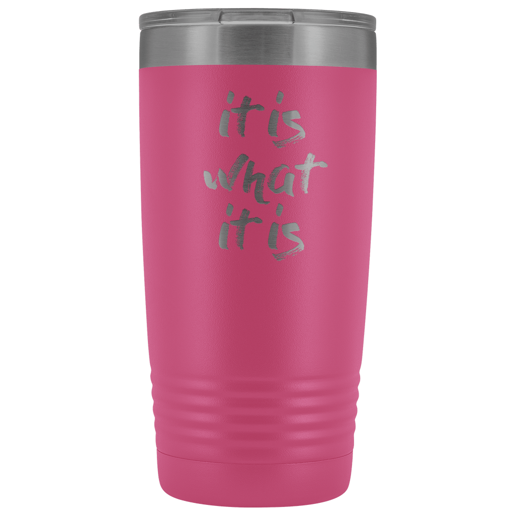 It Is What It Is Tumbler - LifeSpirit | Sidi Life Products - Tumblers - #collection_type#