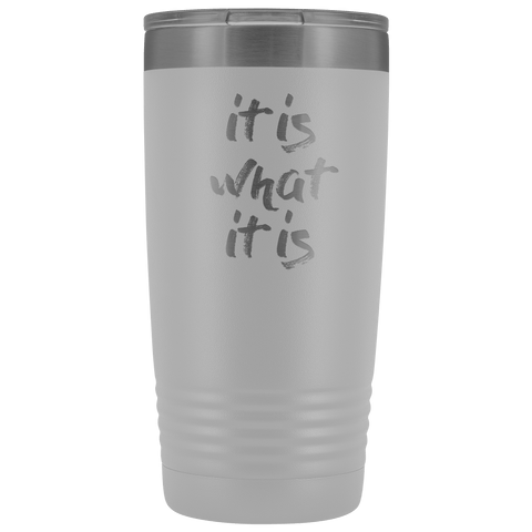 Image of It Is What It Is Tumbler - LifeSpirit | Sidi Life Products - Tumblers - #collection_type#