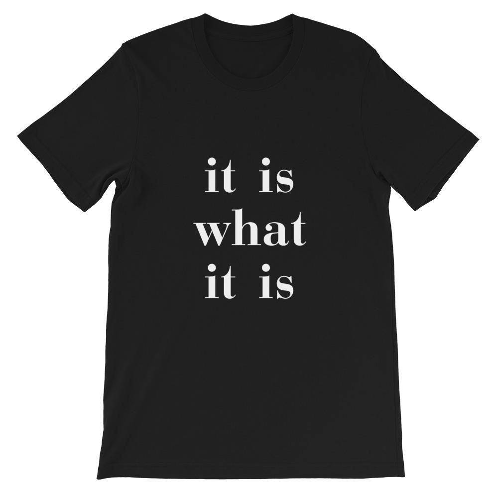It Is What It Is Unisex - LifeSpirit | Sidi Life Products - T- Shirts - #collection_type#