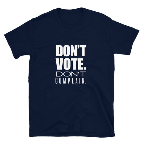 Image of Don't Vote Don't Complain Unisex Tee