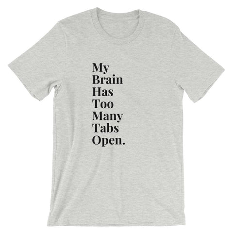 Image of My Brain Has Too Many Tabs Open Unisex - LifeSpirit | Sidi Life Products - T- Shirts - #collection_type#