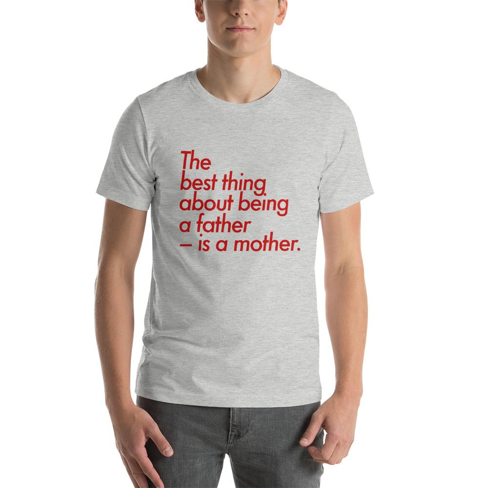 The best thing about being a father – is a mother - LifeSpirit | Sidi Life Products - T- Shirts - #collection_type#