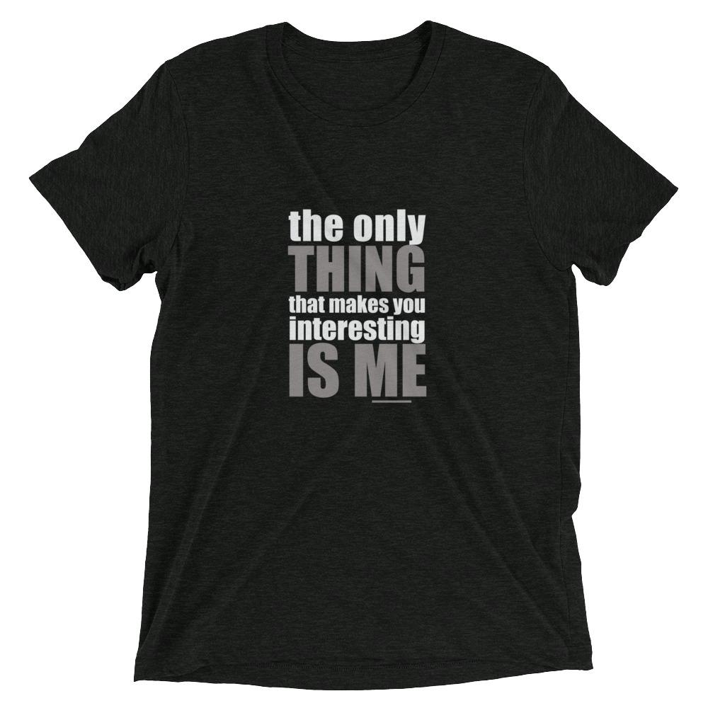 The Only Thing That Makes You Interesting – Is Me - LifeSpirit | Sidi Life Products - T- Shirts - #collection_type#