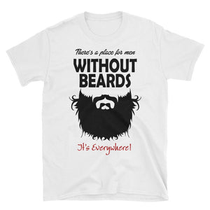 There's a Place for Men Without Beards, Everywhere - LifeSpirit | Sidi Life Products - T- Shirts - #collection_type#