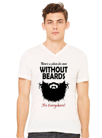 There's a Place for Men Without Beards, Everywhere  Tee