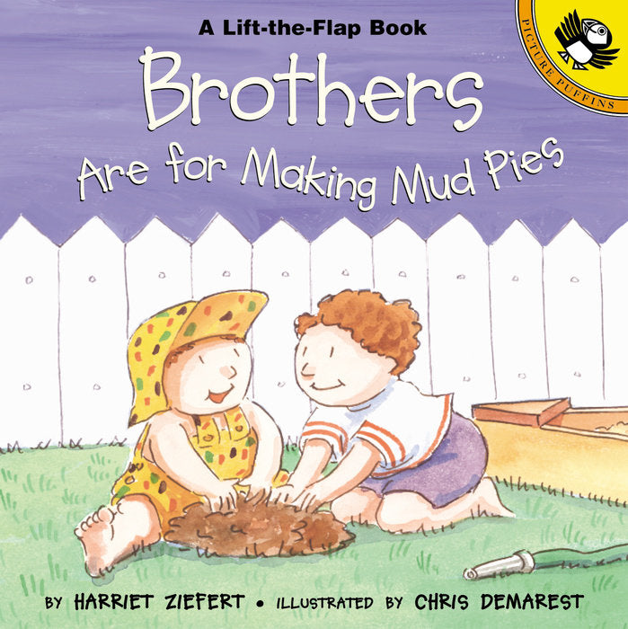Brothers are for Making Mud Pies- Lift the Flap