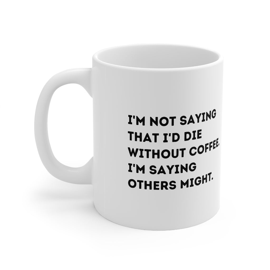 Others Might Die Mug 11oz