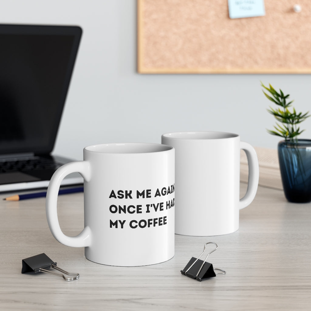 Ask Me Again Later Mug 11oz