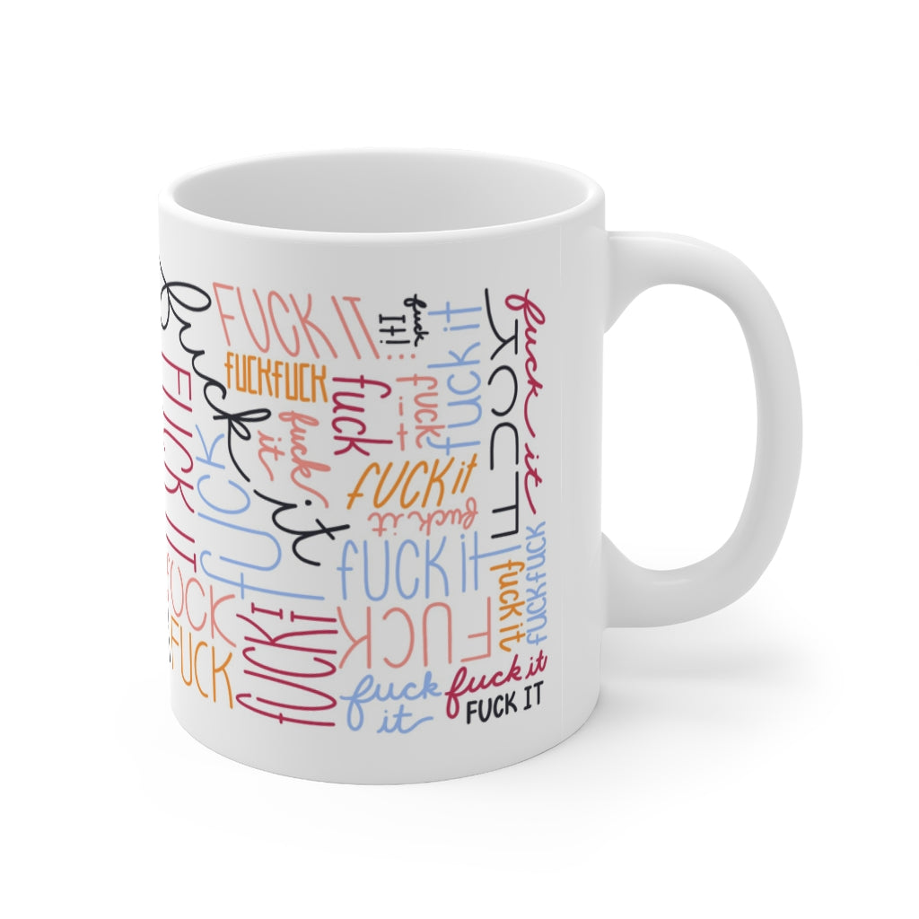 Fuck It Mug 11oz