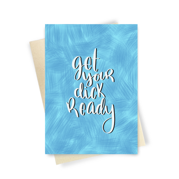 Get Your Dick Ready - Dirty Card - Naughty Adult Greeting Card - Sleazy Greetings