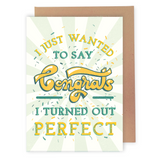 I Turned Out Perfect - Dirty Card - Naughty Adult Greeting Card - Sleazy Greetings