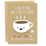I Like My Coffee Like I Like My Men - Dirty Card - Naughty Adult Greeting Card - Sleazy Greetings