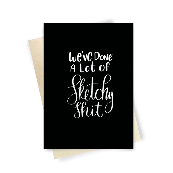 We've Done A Lot Of Sketchy Shit - Dirty Card - Naughty Adult Greeting Card - Sleazy Greetings