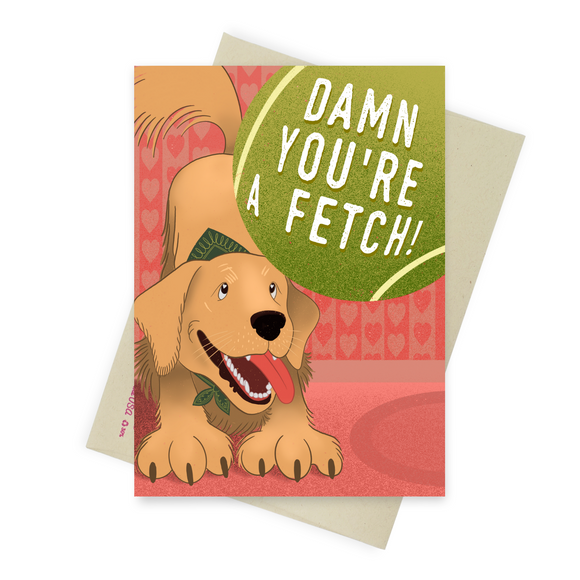 Damn You're A Fetch - Dirty Card - Naughty Adult Greeting Card - Sleazy Greetings