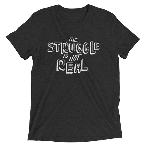 The Struggle Is Not Real Mens Tri-Blend T-Shirt - Twilights