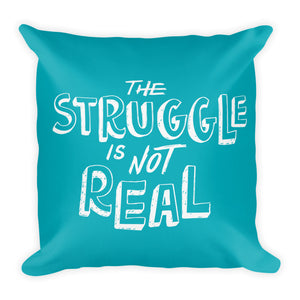 The Struggle Is Not Real Square Throw Pillow - Teal