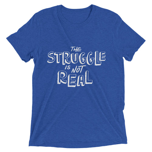 The Struggle Is Not Real Tri-Blend TShirt - Twilights